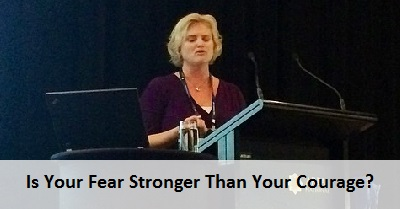 From the desk of Jo: Is Your Fear Stronger Than Your Courage?