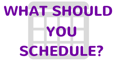 What should you schedule-